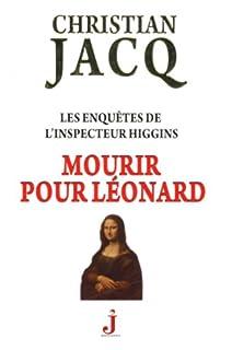 Mourir pour Léonard : Les enquêtes de l'inspecteur Higgins, Jacq, Christian