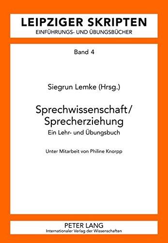 Sprechwissenschaft/Sprecherziehung: Ein Lehr- und Übungsbuch- Unter Mitarbeit von Philine Knorpp (Leipzig-Hallenser Skripten)