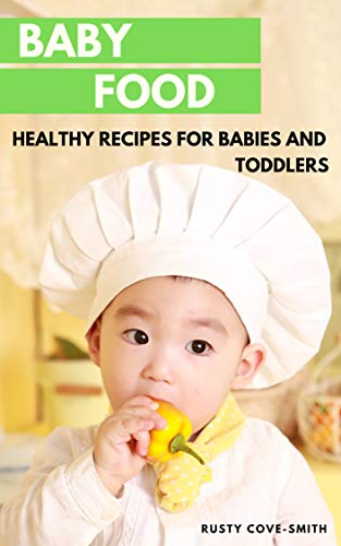 Baby Food: HEALTHY RECIPES FOR BABIES AND TODDLERS by [Cove-Smith, Rusty]