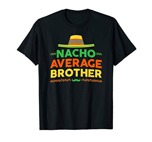 Nacho Average Brother Shirt - Cinco De Mayo Party Tee -
