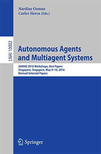 Autonomous Agents and Multiagent Systems: AAMAS 2016 Workshops, Best Papers, Singapore, Singapore, May 9-10, 2016, Revised Selected Papers (Lecture Notes in Computer Science Book 10002)