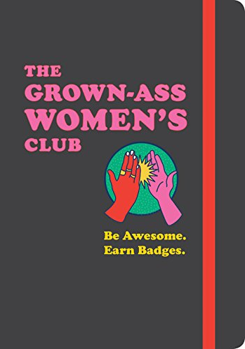 The Grown-Ass Women's Club: Be Awesome. Earn Badges. (Books for Women, Journal for Feminists, Gifts for Your Best Friend…
