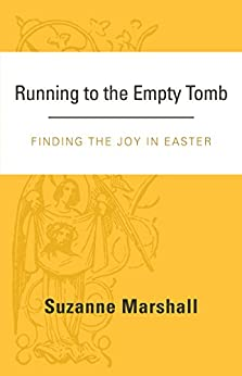 Running to the Empty Tomb: Finding the Joy in Easter by [Marshall, Suzanne]