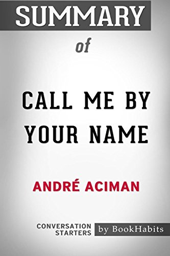 Summary of Call Me By Your Name by André Aciman: Conversation Starters