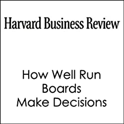 How Well Run Boards Make Decisions (Harvard Business Review)