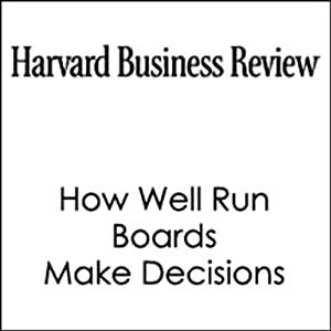 How Well Run Boards Make Decisions (Harvard Business Review) Periodical