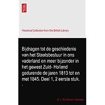 Bijdragen tot de geschiedenis van het Staatsbestuur in ons vaderland en meer bijzonder in het gewest Zuid- Holland gedurende de jaren 1813 tot en met 1845. Deel 1, 2 eerste stuk.