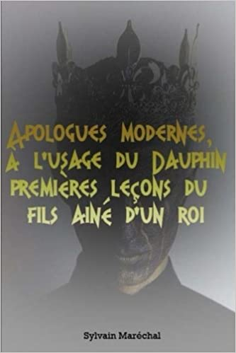Apologues modernes, a l'usage du Dauphin premieres lecons du fils aine d'un roi [French]