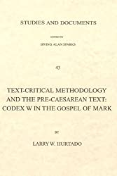 Text-Critical Methodology and the Pre-Caesarean Text: Codex W in the Gospel of Mark (London Lectures in Contemporary Christianity)
