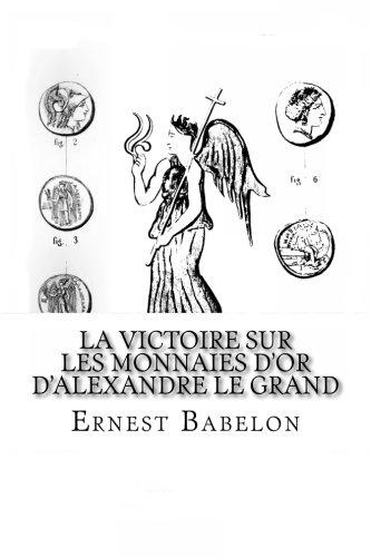 La Victoire sur les Monnaies dOr dAlexandre Le Grand  [Babelon, Ernest] (Tapa Blanda)