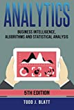 Analytics: Business Intelligence, Algorithms and