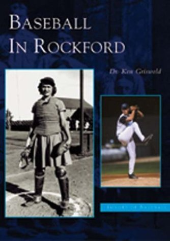 Baseball in Rockford (IL) (Images of Baseball) by Kenneth Griswold ()