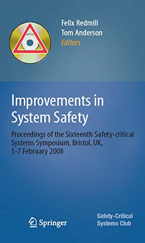 Improvements in System Safety: Proceedings of the Sixteenth Safety-critical Systems Symposium, Bristol, UK, 5-7 February 2008 (Safety-critical Systems Club) Doc