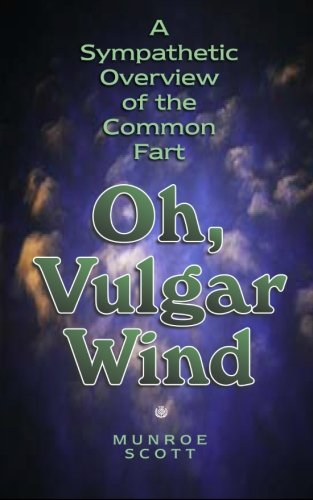 Oh, Vulgar Wind: A Sympathetic Overview of the Common Fart