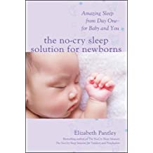 The No-Cry Sleep Solution for Newborns: Amazing Sleep from Day One – For Baby and You