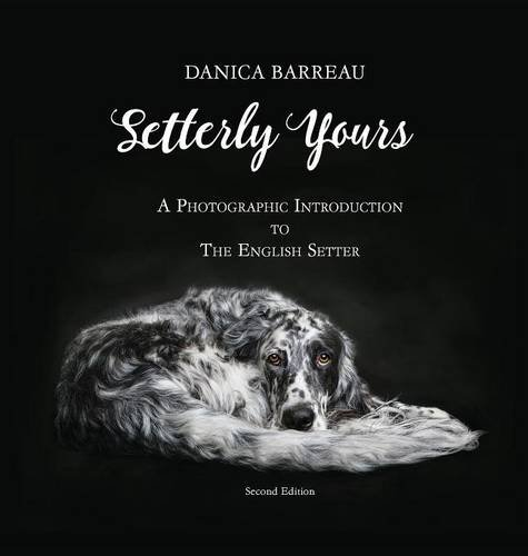 Setterly Yours: A Photographic Introduction to The English Setter
