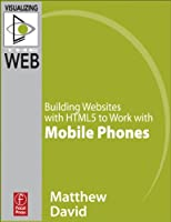 Building Websites with HTML5 to Work with Mobile Phones Front Cover