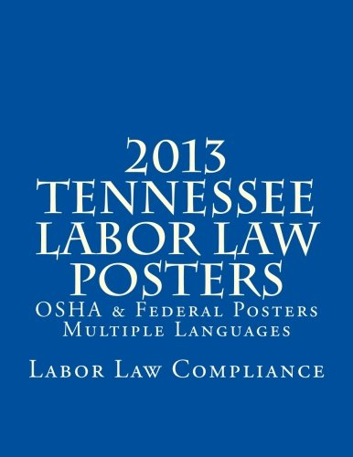 2013 Tennessee Labor Law Posters: OSHA & Federal Posters - Multiple Languages by CreateSpace Independent Publishing Platform