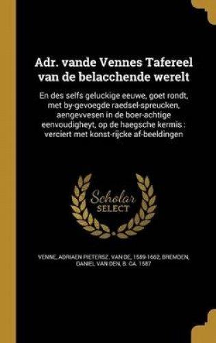 Download Adr. Vande Vennes Tafereel Van de Belacchende Werelt: En Des Selfs Geluckige Eeuwe, Goet Rondt, Met By-Gevoegde Raedsel-Spreucken, Aengevvesen in de ... Konst-Rijcke AF-Beeldingen (Dutch Edition) PDF