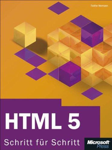 HTML 5 - Schritt für Schritt Gebundenes Buch – April 2011 Faithe Wempen Microsoft 386645550X 978-3-86645-550-4