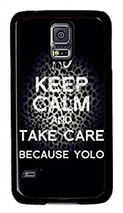 Keep Calm Take Care Because Yolo PC Black Hard Case Cover Skin For Samsung Galaxy S5 I9600 by icecream design