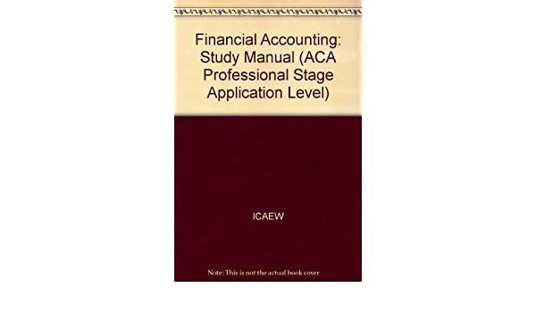 financial accounting study manual aca professional stage rh amazon com icaew financial accounting study manual pdf icaew financial accounting and reporting study manual pdf free download