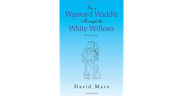 On a Wayward Waddle Through the White Willows:Book One