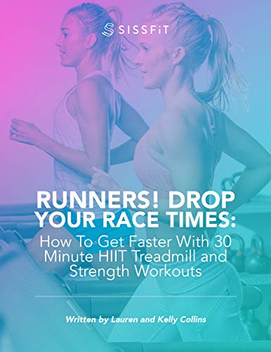 Runners! Drop Your Race Times: How To Get Faster With 30 Minute HIIT Treadmill & Strength Workouts por Collins of SISSFiT, Lauren and Kelly