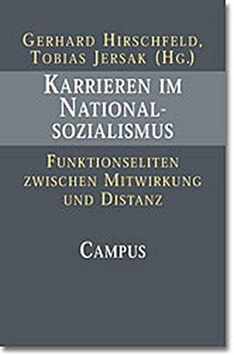 Karrieren im Nationalsozialismus: Funktionseliten zwischen Mitwirkung und Distanz