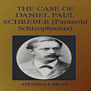 the case of paul schreber Chronic paranoia' -a case for which freud (in a footnote added nearly twenty  years  daniel paul schreber born at leipzig 1861 november.