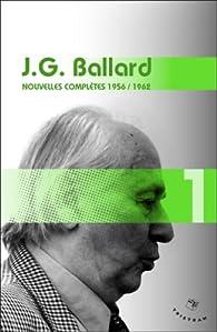 Nouvelles complètes : Volume 1 (1956-1962) par James Graham Ballard