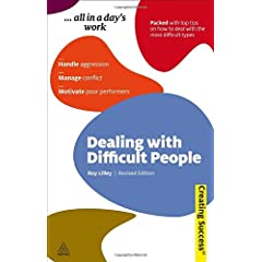 Dealing with Difficult People: Handle Aggression Manage Conflict Motivate Poor Performers (Sunday Times Creating Success) Roy C. Lilley