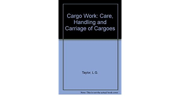 Handling and Carriage of Cargoes Cargo Work Including the Management of Marine Cargo Transportation The Care