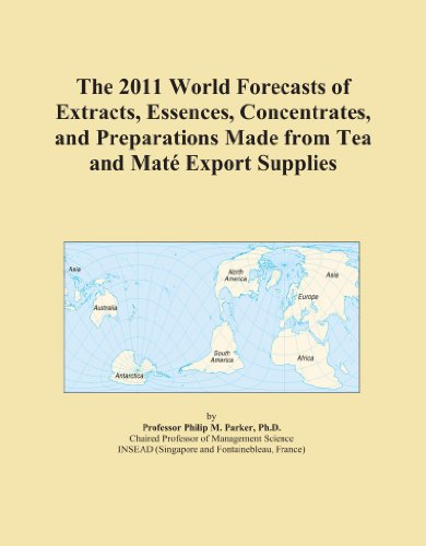 The 2011 World Forecasts of Extracts, Essences, Concentrates, and Preparations