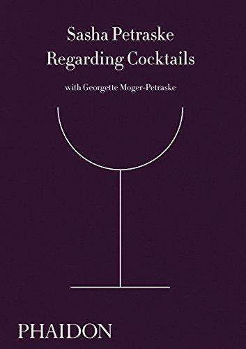 Regarding Cocktails by Sasha Petraske, Georgette Moger-Petraske