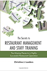 The Secrets to Restaurant Management and Staff Training: The Missing Pieces to a Highly Successful Restaurant Operation Paperback
