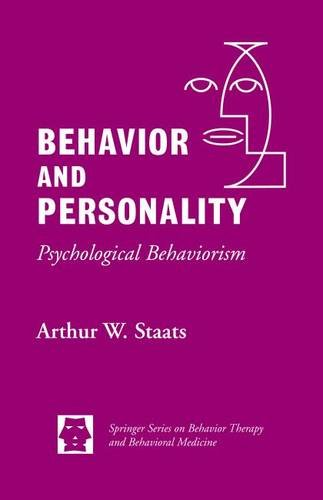 Behavior and Personality: Psychological Behaviorism (Springer Series on Behavior Therapy and Behavioral ()