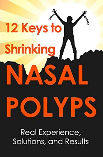 (12 keys to Shrinking Nasal Polyps: Real Experience, Solutions and Results)