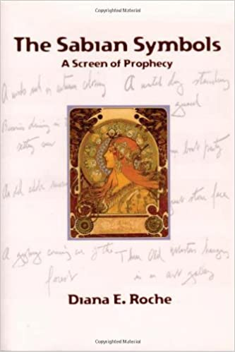 The Sabian Symbols A Screen Of Prophecy Diana E Roche