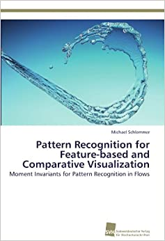 Book Pattern Recognition for Feature-based and Comparative Visualization: Moment Invariants for Pattern Recognition in Flows