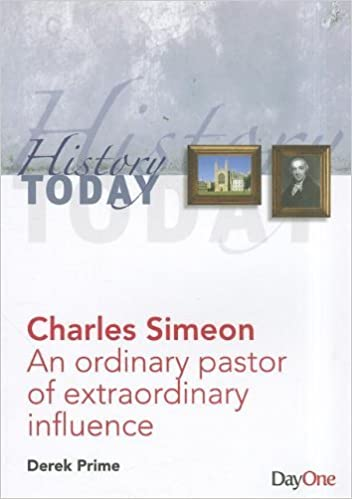 Charles Simeon: An Ordinary Pastor of Extraordinary Influence (History Today) by Derek Prime (2011-10-15)