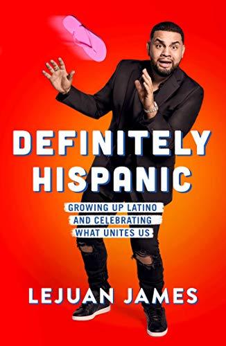 Book Cover: Definitely Hispanic: Growing Up Latino and Celebrating What Unites Us