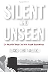 Silent and Unseen: On Patrol in Three Cold War Attack Submarines by Alfred Scott McLaren (2015-05-15) Hardcover