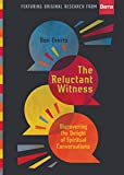 img - for The Reluctant Witness: Discovering the Delight of Spiritual Conversations book / textbook / text book