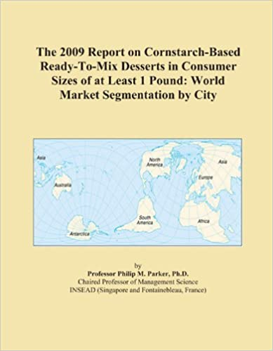 Book The 2009 Report on Cornstarch-Based Ready-To-Mix Desserts in Consumer Sizes of at Least 1 Pound: World Market Segmentation by City