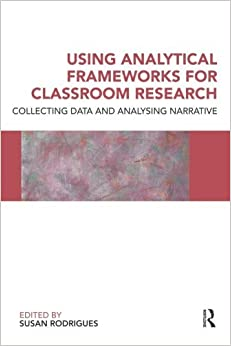 Using Analytical Frameworks for Classroom Research: Collecting Data and Analysing Narrative