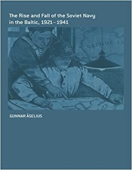 Book The Rise and Fall of the Soviet Navy in the Baltic 1921-1941 (Cass Series: Naval Policy and History) by Gunnar Ã…selius (2005-02-13)