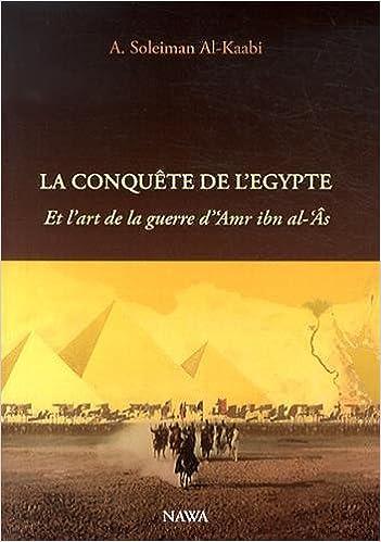 Livre Conquête de l'Egypte (La) : Et l'art de la guerre d'Amr ibn al-Âs pdf ebook