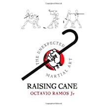 Raising Cane - The Unexpected Martial Art: Written by Octavio Ramos, 2006 Edition, Publisher: Velluminous Press [Paperback]