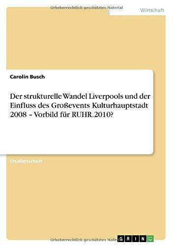 Der strukturelle Wandel Liverpools und der Einfluss des Großevents Kulturhauptstadt 2008 - Vorbild für RUHR.2010?  [Busch, Carolin] (Tapa Blanda)